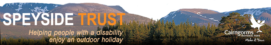 Speyside Trust, helping people with a disability enjoy an outdoor holiday at Badaguish Centre, Aviemore - info@badguish.org